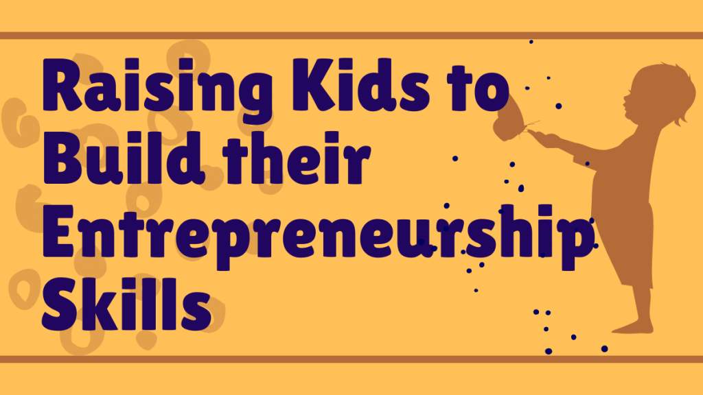 raising kids with entrepreneurship skills