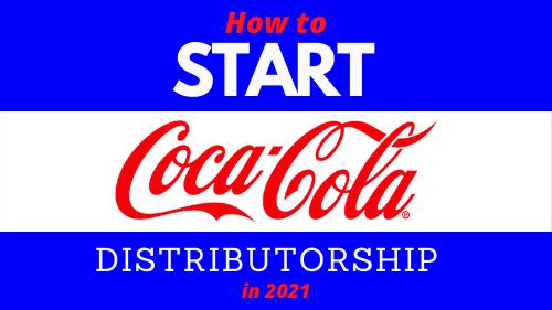 HOW TO START COCA-COLA DISTRIBUTORSHIP IN 2021