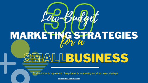 30 low budget marketingn strategies for small business